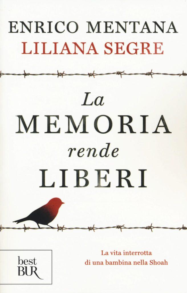 Enrico Mentana - Liliana Segre, La memoria rende liberi. La vita interrotta di una bambina nella Shoah, Milano, Rizzoli, 2015